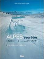 Alpes secrètes, entre trek et alpinisme - Glénat
