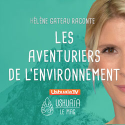 """Podcast - Hélène Gateau raconte """"Les Aventuriers de l'Environnement"""""""